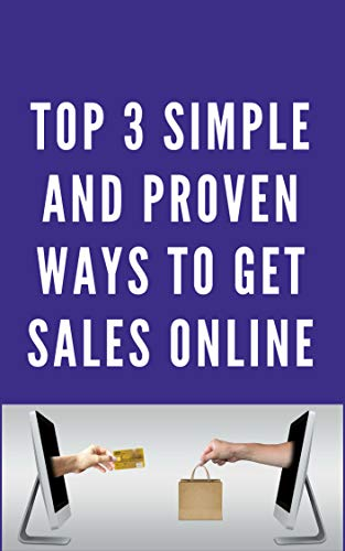 Top 3 simple and proven ways to get sales online (English Edition)