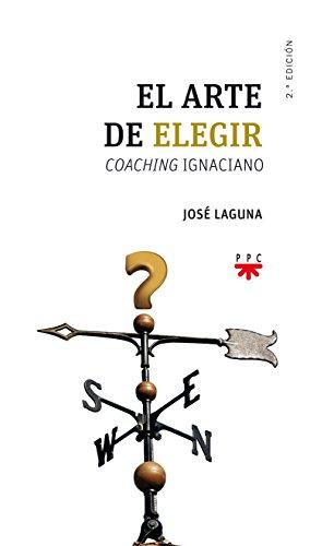 El arte de elegir: Coaching ignaciano por José Laguna Matute