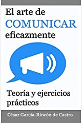 El arte de comunicar eficazmente: Teoría y ejercicios prácticos Tapa blanda