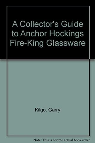 A Collector's Guide to Anchor Hockings Fire-King