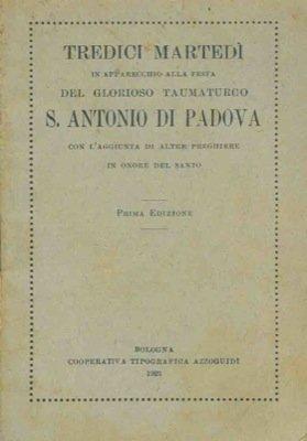 Tredici martedì in apparecchio alla festa del glorioso taumaturgo S. Antonio di Padova con l'aggiunta di altre preghiere in onore del santo.