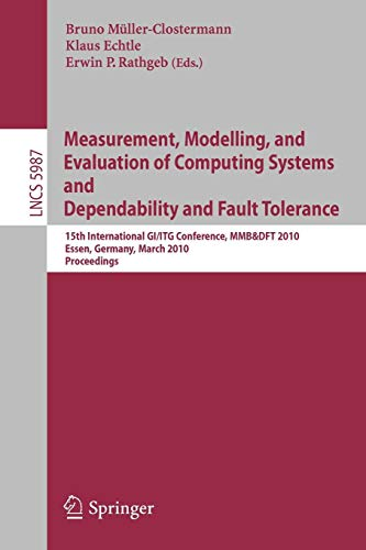 Measurement, Modelling, and Evaluation of Computing Systems and Dependability and Fault Tolerance: 15th International GI/ITG Conference, MMB&DFT 2010 ... Notes in Computer Science, Band 5987)