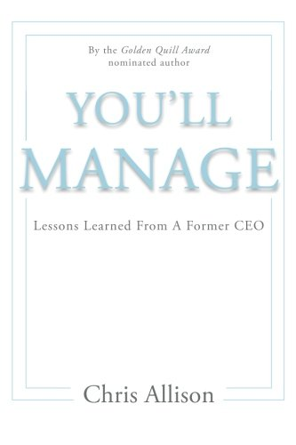 You'll Manage: Lessons Learned From A Former CEO