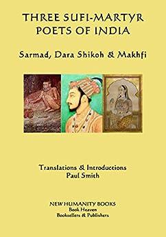 Three Sufi-martyr Poets Of India: Sarmad, Dara Shikoh & Makhfi por Paul Smith Gratis