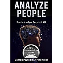 Analyze People: How to Analyze People and NLP (Personality Analysis, Body Language, Neuro-Linguistic Programming, Influence, Persuasion - 3 Manuscripts Book 1) (English Edition)