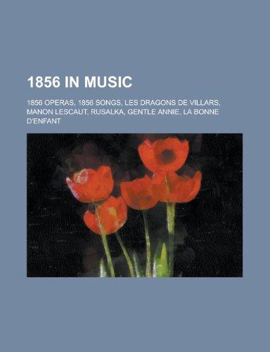 1856 in Music: 1856 Operas, 1856 Songs, Les Dragons de Villars, Manon Lescaut, Rusalka, Gentle Annie, La Bonne D'Enfant