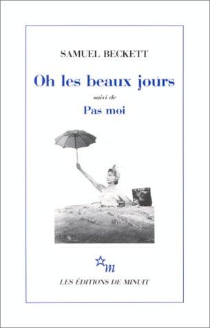 Oh les beaux jours. (suivi de) Pas moi : [Paris, Odéon-Théâtre de France, 21 octobre 1963], [Paris, Théâtre d'Orsay, 8 avril 1975] par Samuel Beckett