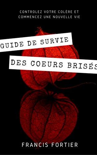 Couverture du livre Guide de survie des cœurs brisés: Contrôlez votre colère et commencez une nouvelle vie