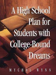 A High School Plan for Students With College-Bound Dreams by Mychal Wynn (2005-10-06)