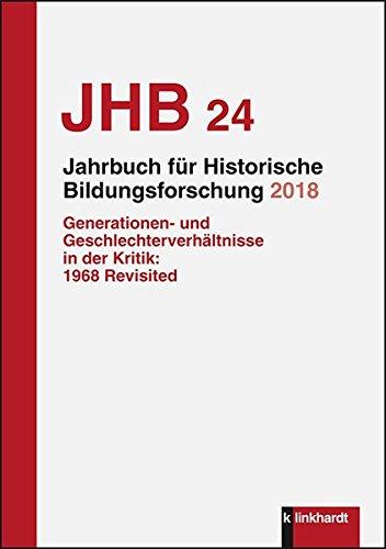 Jahrbuch für Historische Bildungsforschung Band 24 (2018): Schwerpunkt: Generationen- und Geschlechterverhältnisse in der Kritik: 1968 Revisited