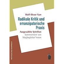 Radikale Kritik und emanzipatorische Praxis: Ausgewählte Schriften kommentiert von WegbegleiterInnen