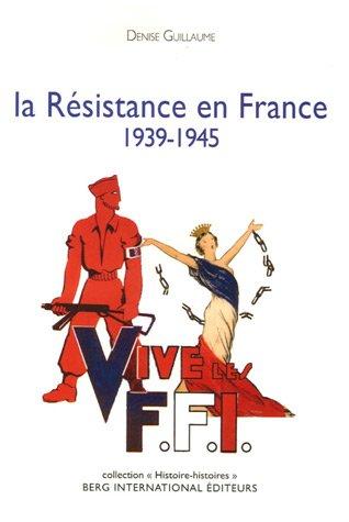 La Résistance en France: 1939 - 1945.