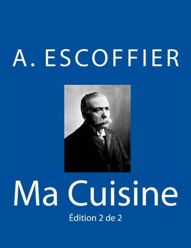 Ma Cuisine: Edition 2 de 2: Auguste Escoffier l'original de 1934