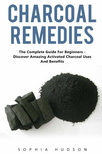 charcoal-remedies-the-complete-guide-for-beginners-discover-amazing-activated-charcoal-uses-and-bene