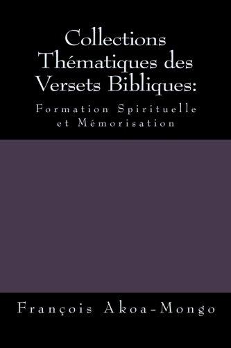 Collections Thématiques des Versets Bibliques:: Formation Spirituelle et Mémorisation par Rev. François Kara Akoa-Mongo Dr.