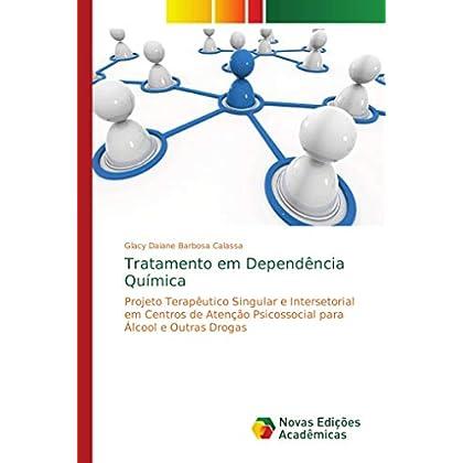 Tratamento em Dependência Química: Projeto Terapêutico Singular e Intersetorial em Centros de Atenção Psicossocial para Álcool e Outras Drogas