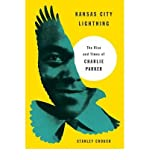 [ KANSAS CITY LIGHTNING: THE RISE AND TIMES OF CHARLIE PARKER ] Kansas City Lightning: The Rise and Times of Charlie Parker By Crouch, Stanley ( Author ) Sep-2013 [ Hardcover ]