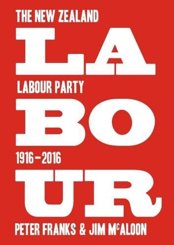 Labour: the New Zealand Labour Party 1916-2016 por Peter Franks