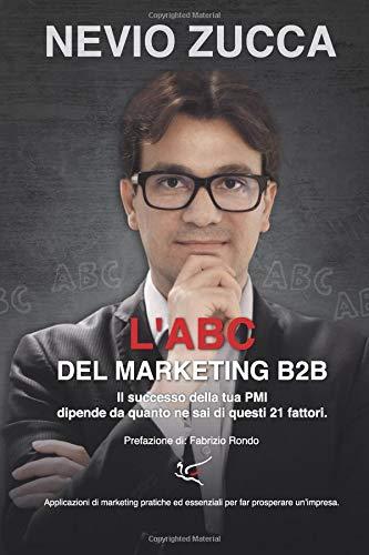 L'ABC del Marketing B2B: Il successo della tua PMI dipende da quanto ne sai di questi 21 fattori.