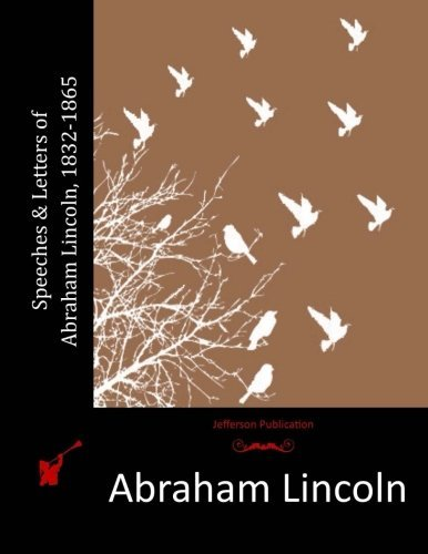 Speeches & Letters of Abraham Lincoln, 1832-1865 by Abraham Lincoln (2015-08-26)