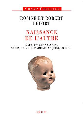 Naissance de l'Autre . Deux psychanalyses : Nadia, 13 mois, Marie-Françoise, 30 mois par Rosine Lefort, Robert Lefort