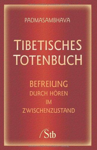 Tibetisches Totenbuch: Befreiung durch Hören im Zwischenzustand