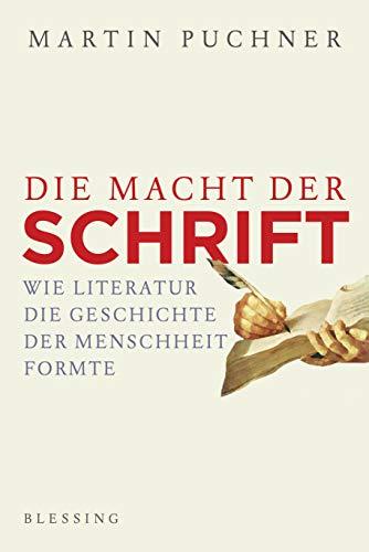 Die Macht der Schrift: Wie Literatur die Geschichte der Menschheit formte