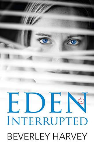 Eden Interrupted: A heartwarming and emotional page turner about love, life and laughter by [Harvey, Beverley]