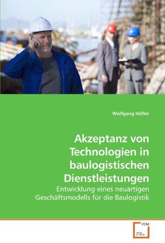 Akzeptanz von Technologien in baulogistischen Dienstleistungen: Entwicklung eines neuartigen Geschäftsmodells für die Baulogistik