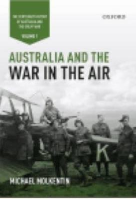 australia-and-the-war-in-the-air-volume-i-the-centenary-history-of-australia-and-the-great-war-autho