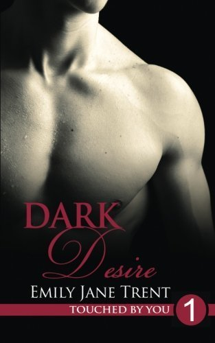 Dark Desire (Touched By You) (Volume 1) by Emily Jane Trent (2013-11-10)
