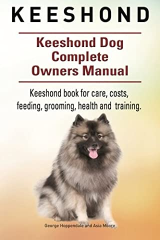 Keeshond. Keeshond Dog Complete Owners Manual. Keeshond book for care, costs, feeding, grooming, health and training.