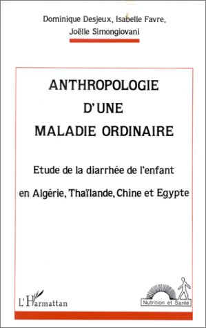 Anthropologie d'une maladie ordinaire: étude de la diarrhée de l'enfant en Algérie, Tha34;ilande, Chine et Egypte