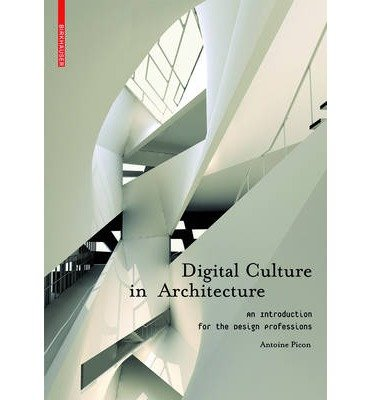 [(Digital Culture in Architecture: An Introduction for the Design Professions )] [Author: Antoine Picon] [Sep-2010]