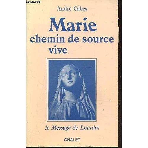 Marie, chemin de source vive : le message de lourdes