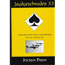 "JAGDGESCHWADER 53 HISTORY OF THE PIK-A: History of the ""PIK-AS"" Geschwader: May 1942-January 1944 v. 2 (Schiffer Military/Aviation History): History of the ""PIK-AS"" Geschwader"