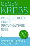 Gegen Krebs: Die Geschichte einer provokaten Idee - Harald zur Hausen, Katja Reuter