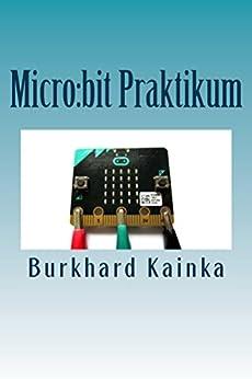 Micro:bit Praktikum von [Kainka, Burkhard]