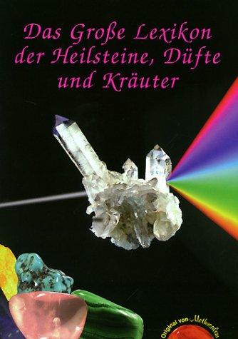 Das Grosse Lexikon der Heilsteine, Düfte und Kräuter: Das große Lexikon der Heilsteine, Düfte und Kräuter (Kräuter Der Wörterbuch)