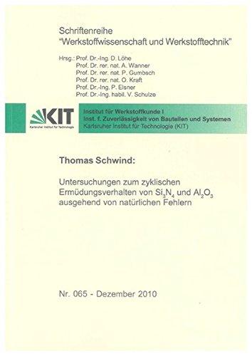 Untersuchungen zum zyklischen Ermüdungsverhalten von Si3N4 und Al2O3 ausgehend von natürlichen Fehlern (Schriftenreihe Werkstoffwissenschaft und Werkstofftechnik) (Alle Natürlichen Fehler)