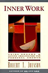 Inner Work: Using Dreams & Active Imagination for Personal Growth: Using Dreams and Active Imagination for Personal Growth by Johnson, Robert A. (1991) Paperback