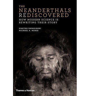 [(The Neanderthals Rediscovered: How Modern Science is Rewriting Their Story)] [Author: Dimitra Papagianni] published on (October, 2013)