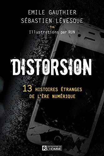 Distorsion : 13 histoires étranges de l'ère numérique
