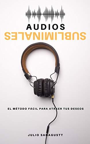 Audios Subliminales: El Método Fácil para atraer tus deseos eBook ...