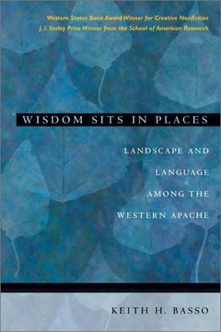 Wisdom Sits in Places: Landscape and Language Among the Western Apache por Keith H. Basso