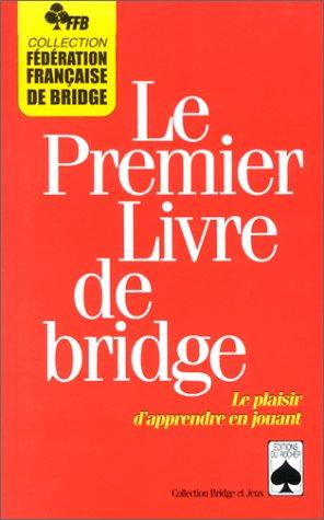 LE PREMIER LIVRE DE BRIDGE. Le plaisir d'apprendre en jouant par Collectif