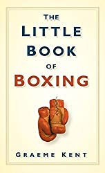 The Little Book of Boxing by Graeme Kent (2009-11-02)