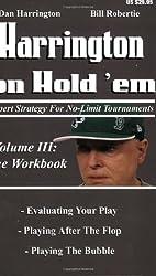 Harrington on Hold 'em: Harrington on Hold 'Em: The Workbook Workbook v. 3: Expert Strategies for No Limit Tournaments