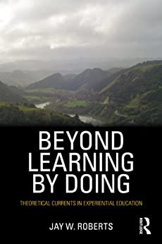 Beyond Learning by Doing: Theoretical Currents in Experiential Education by [Roberts, Jay W.]