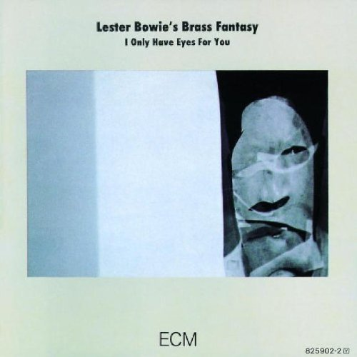 I Only Have Eyes for You by Lester Bowie Brass Fantasy